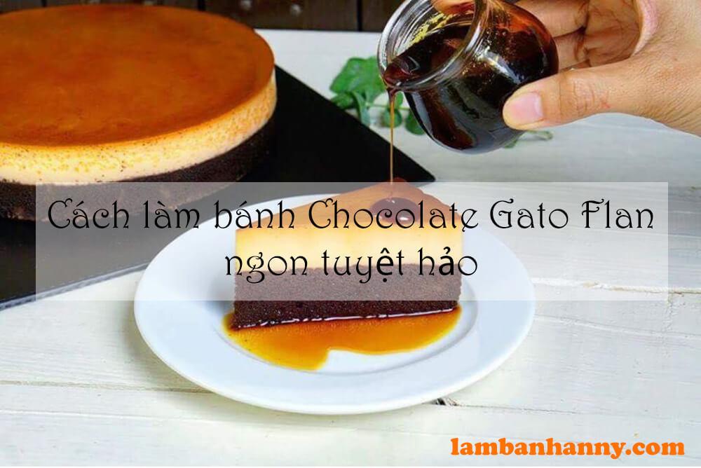Cách làm bánh Chocolate Gato Flan ngon tuyệt hảo