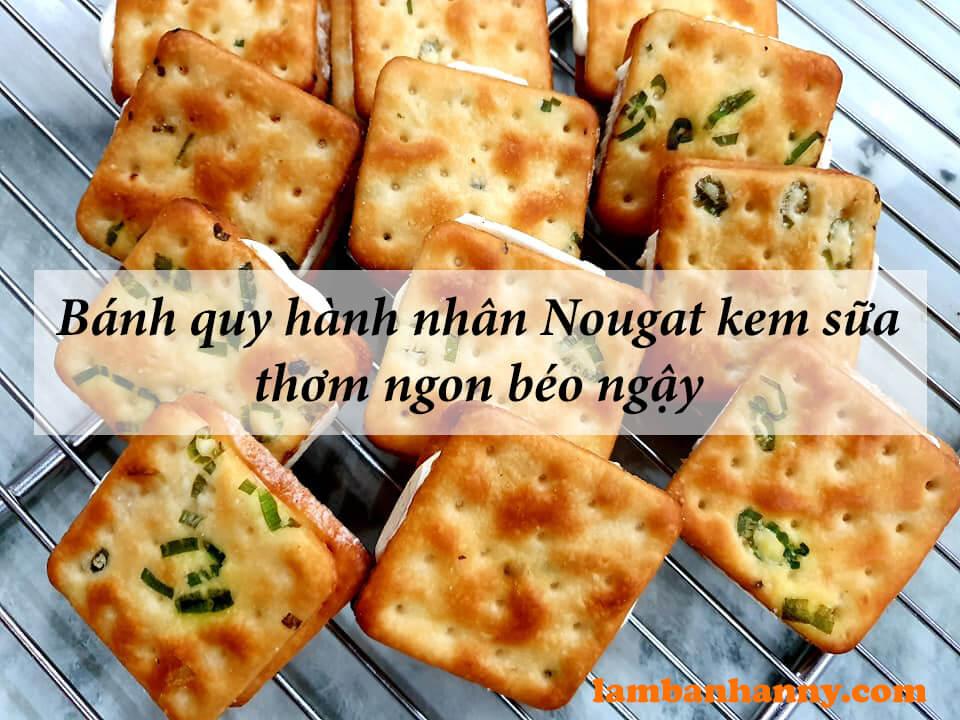 Bánh quy hành nhân Nougat kem sữa thơm ngon béo ngậy