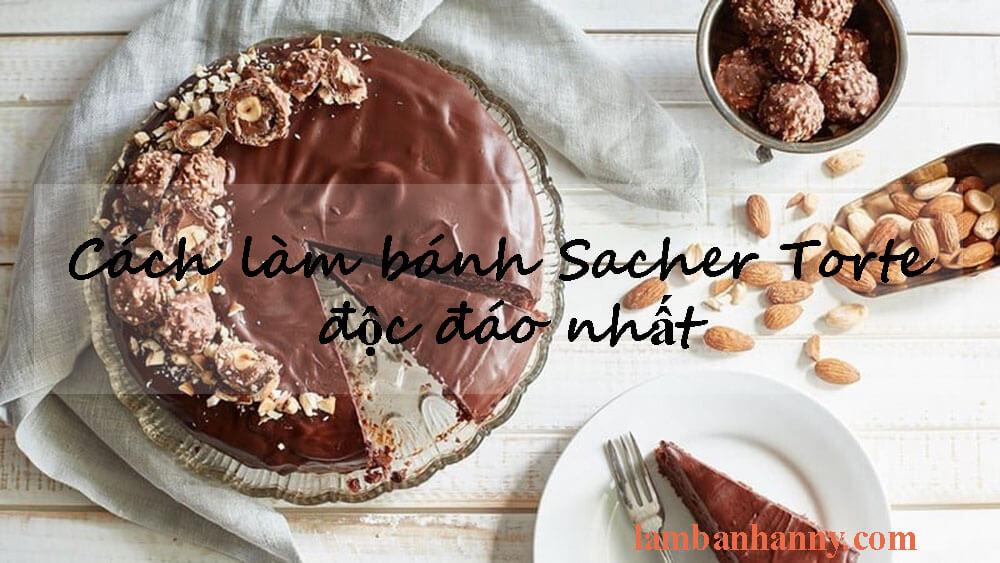 Cách làm bánh Sacher Torte độc đáo nhất