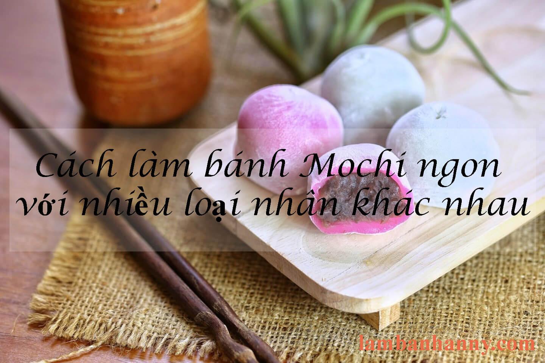 Cách làm bánh Mochi ngon với nhiều loại nhân khác nhau