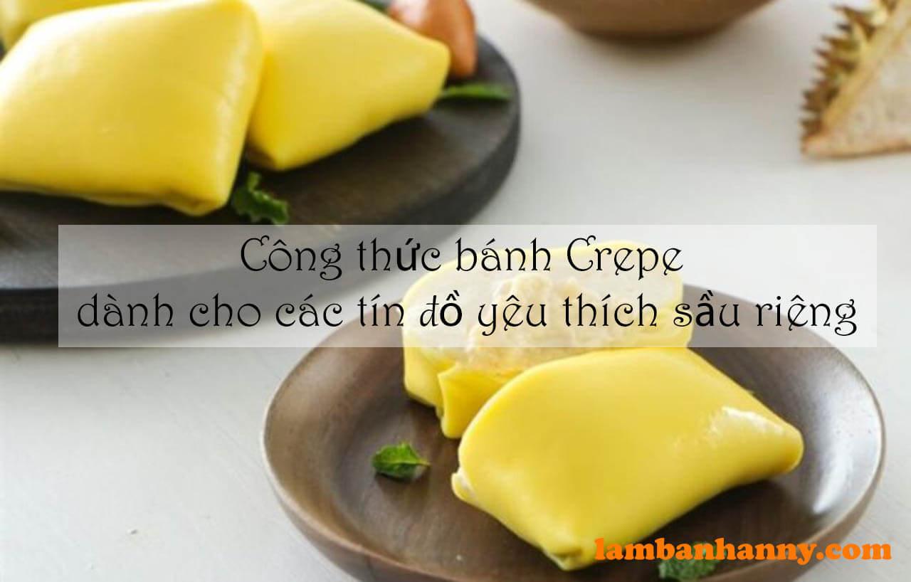 Công thức bánh Crepe dành cho các tín đồ yêu thích sầu riêng