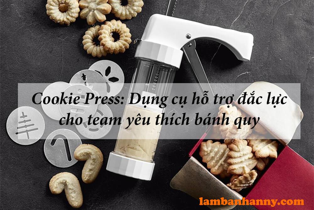Cookie Press: Dụng cụ hỗ trợ đắc lực cho team yêu thích bánh quy