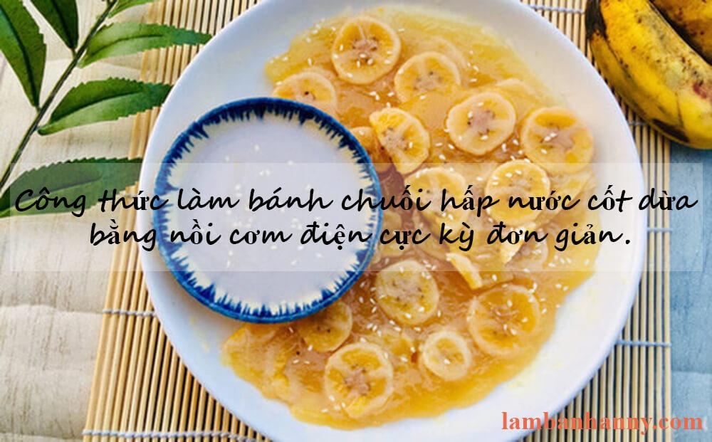 Công thức làm bánh chuối hấp nước cốt dừa bằng nồi cơm điện cực kỳ đơn giản.