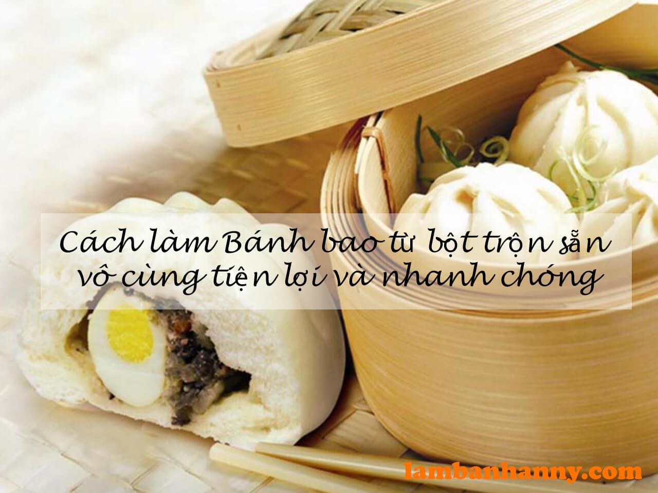 Cách làm Bánh bao từ bột trộn sẵn vô cùng tiện lợi và nhanh chóng