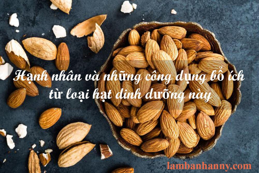 Hạnh nhân và những công dụng bổ ích từ loại hạt dinh dưỡng này