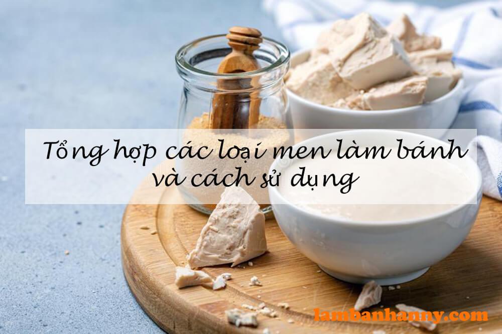 Tổng hợp các loại men làm bánh và cách sử dụng
