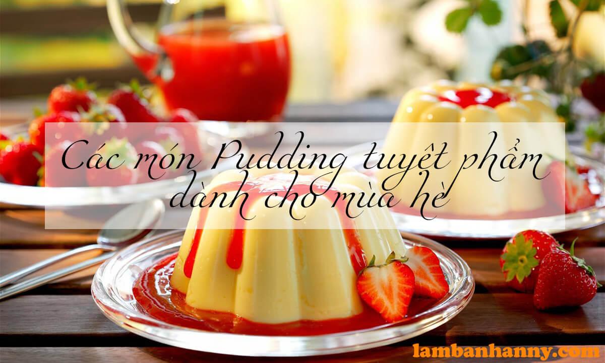 Các món Pudding tuyệt phẩm dành cho mùa hè