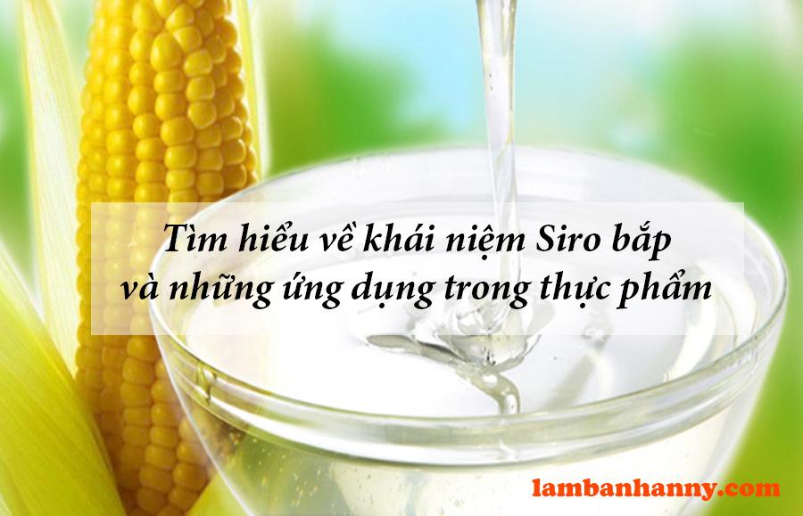 Tìm hiểu về khái niệm Siro bắp và những ứng dụng trong thực phẩm