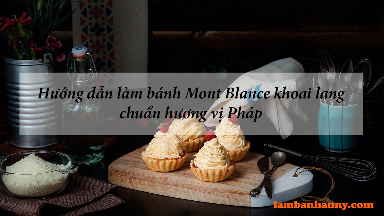 Hướng dẫn làm bánh Mont Blanc khoai lang chuẩn hương vị Pháp