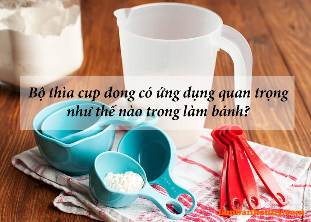 Bộ thìa cup đong có ứng dụng quan trọng như thế nào trong làm bánh?