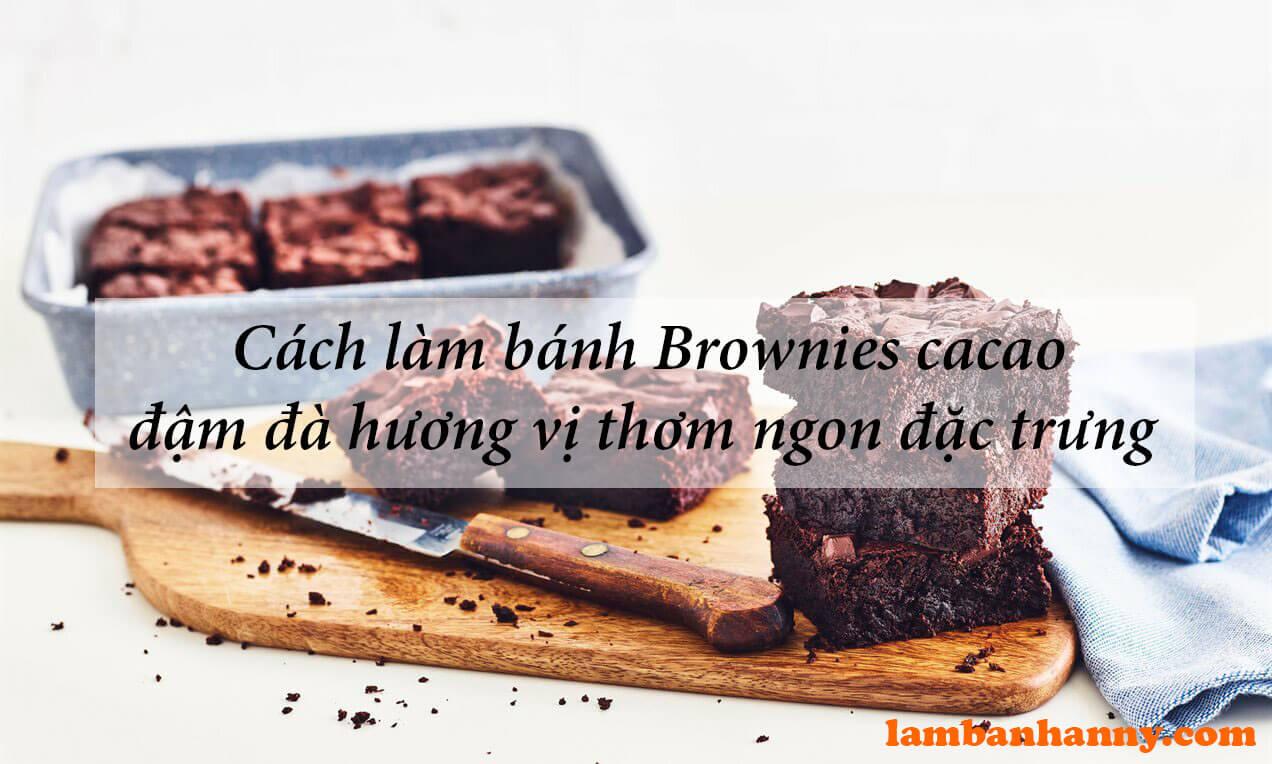 Cách làm bánh Brownies cacao đậm đà hương vị thơm ngon đặc trưng