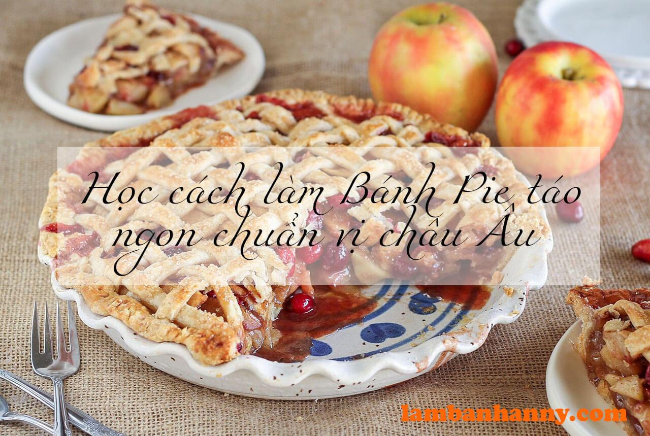 Học cách làm Bánh Pie táo ngon chuẩn vị châu Âu