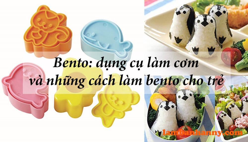 Bento: dụng cụ làm cơm và những cách làm bento cho trẻ