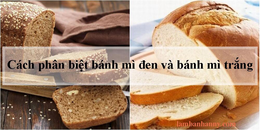 Cách phân biệt bánh mì đen và bánh mì trắng
