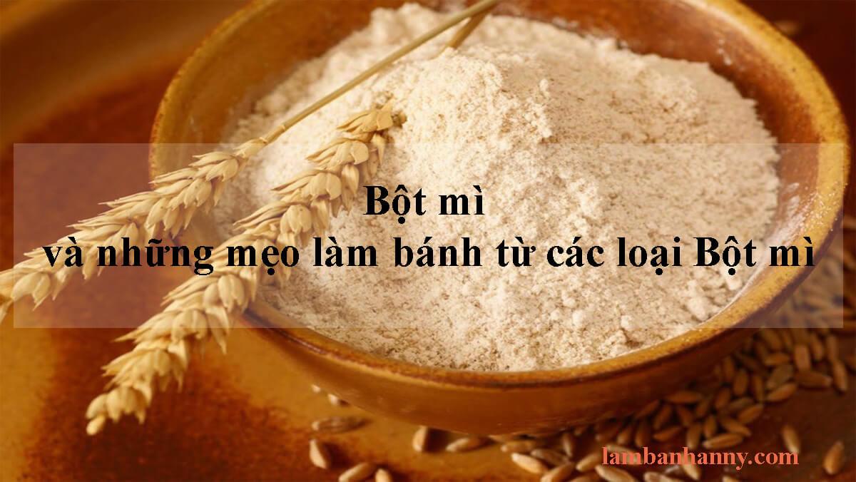 Bột mì và những mẹo làm bánh từ các loại Bột mì