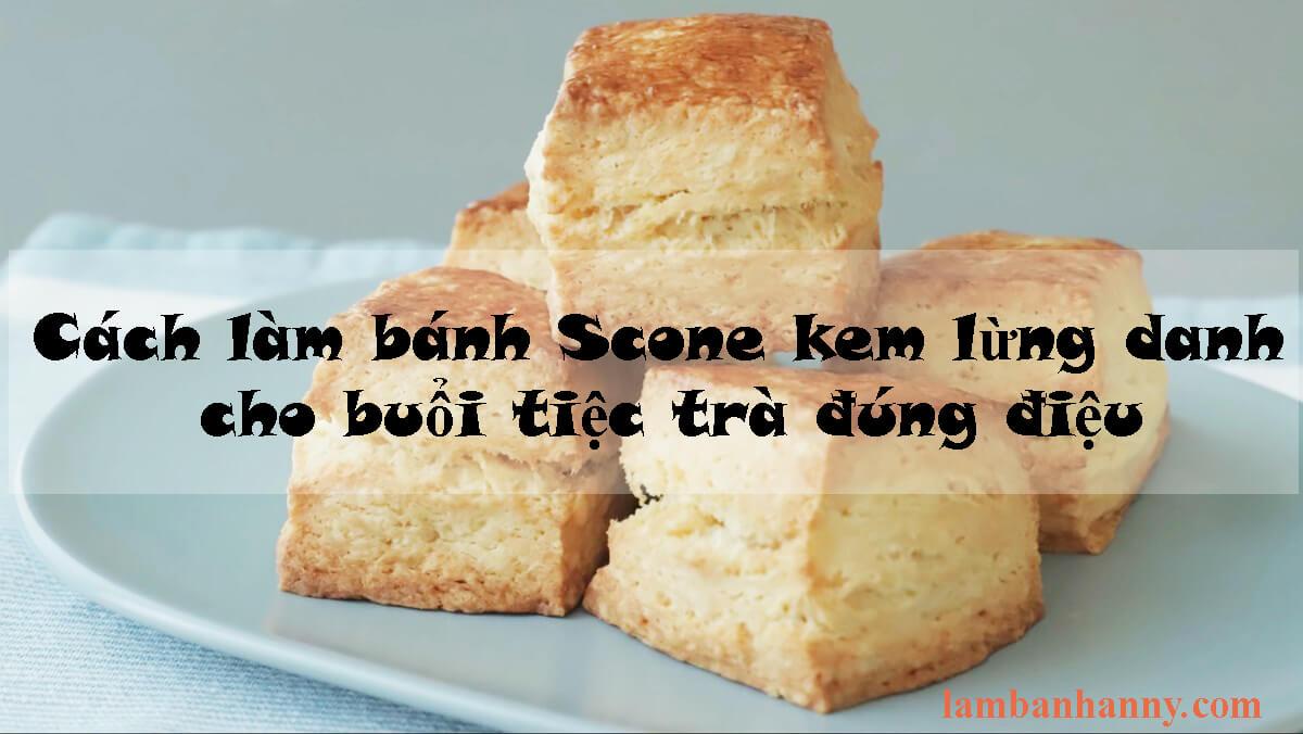 Cách làm bánh Scone kem lừng danh cho buổi tiệc trà đúng điệu