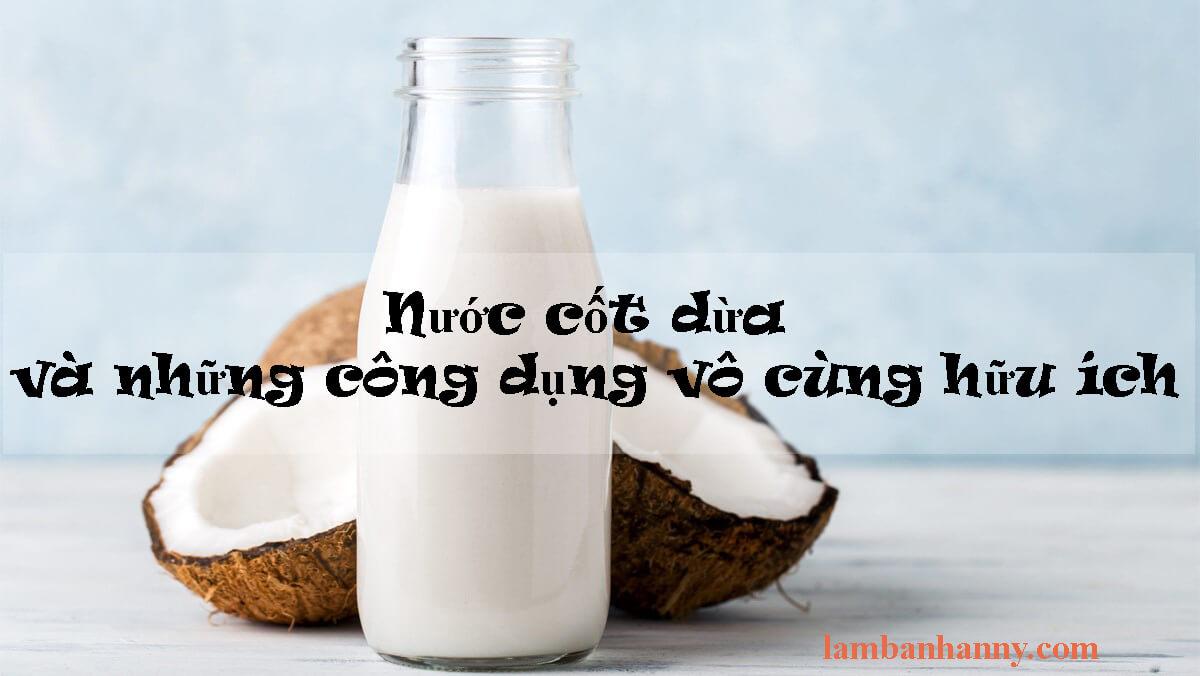 Nước cốt dừa và những công dụng vô cùng hữu ích