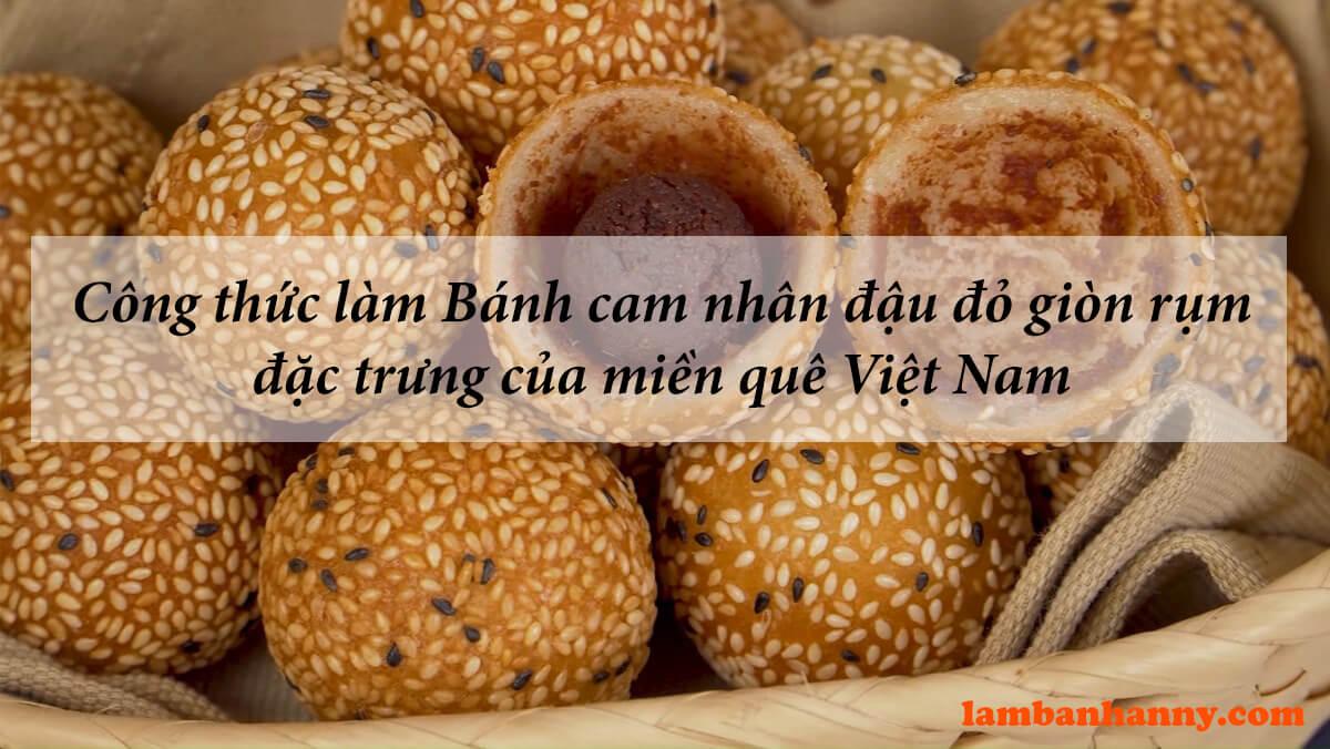 Công thức làm Bánh cam nhân đậu đỏ giòn rụm đặc trưng của miền quê Việt Nam