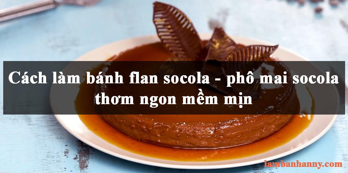 2 cách làm bánh flan socola và flan phô mai socola thơm ngon mềm mịn