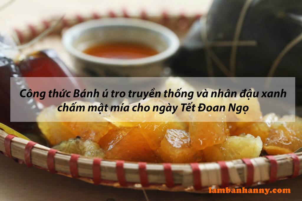 Công thức Bánh ú tro truyền thống và nhân đậu xanh chấm mật mía cho ngày Tết Đoan Ngọ
