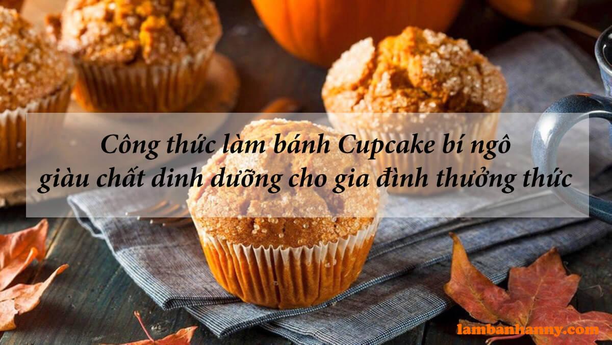 Công thức làm bánh Cupcake bí ngô giàu chất dinh dưỡng cho gia đình thưởng thức