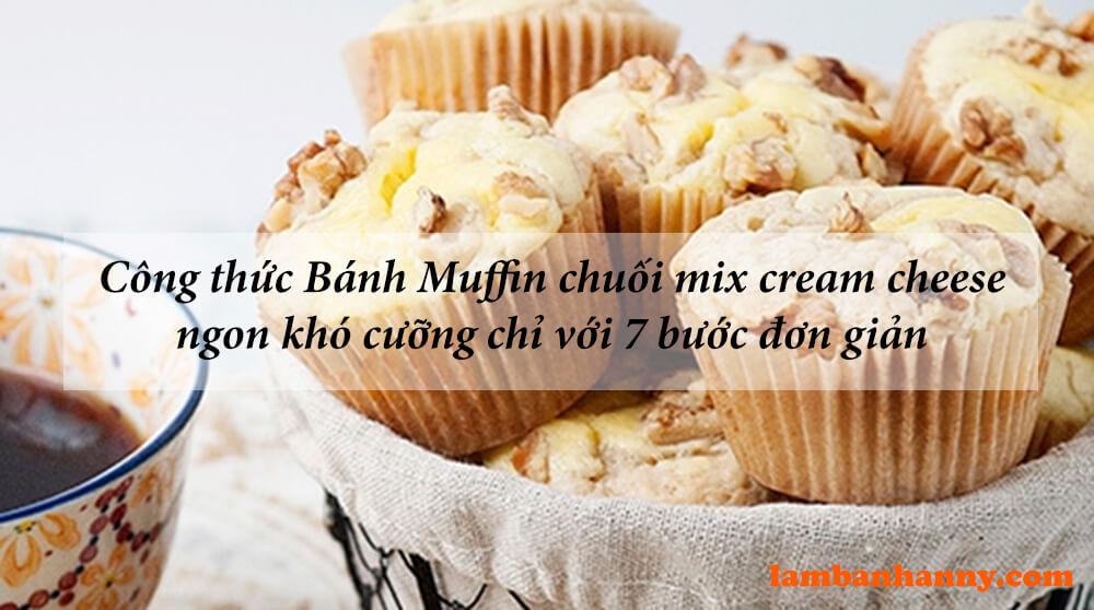 Công thức Bánh Muffin chuối mix cream cheese ngon khó cưỡng chỉ với 7 bước đơn giản