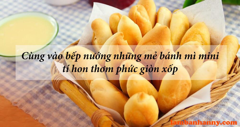Cùng vào bếp nướng những mẻ Bánh mì mini tí hon thơm phức giòn xốp