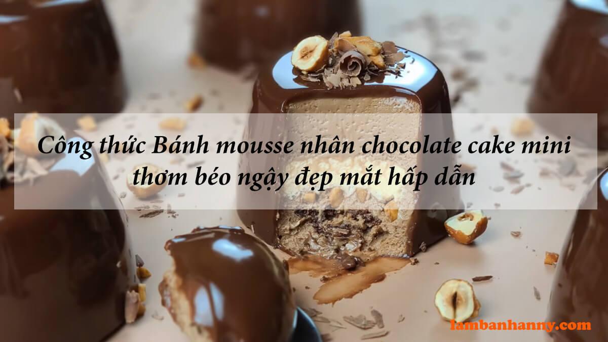 Công thức Bánh mousse nhân chocolate cake mini thơm béo ngậy đẹp mắt hấp dẫn