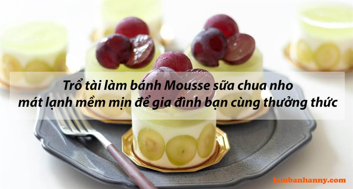 Trổ tài làm bánh Mousse sữa chua nho mát lạnh mềm mịn để gia đình bạn cùng thưởng thức
