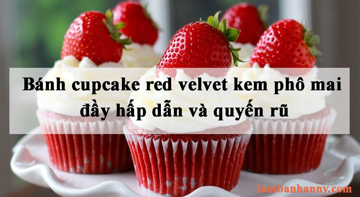 Cách làm bánh cupcake red velvet kem phô mai đầy hấp dẫn và quyến rũ