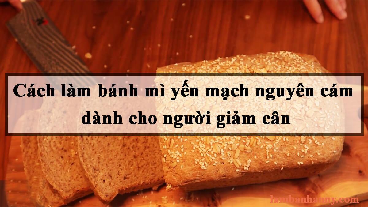 Cách làm bánh mì yến mạch nguyên cám dành cho người giảm cân