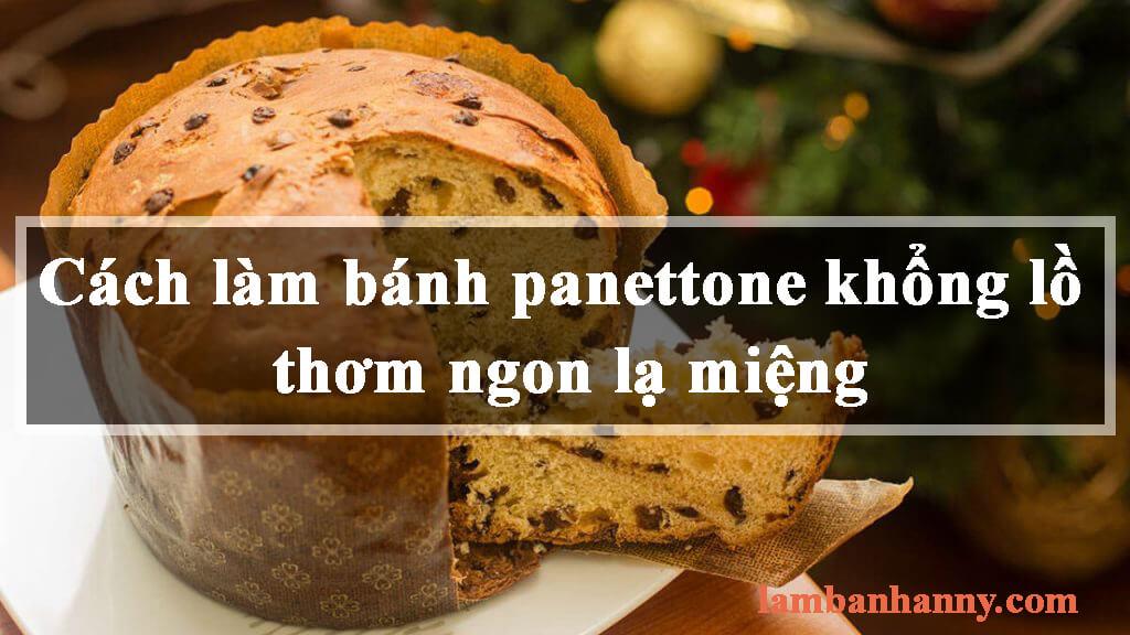 Cách làm bánh panettone khổng lồ thơm ngon lạ miệng