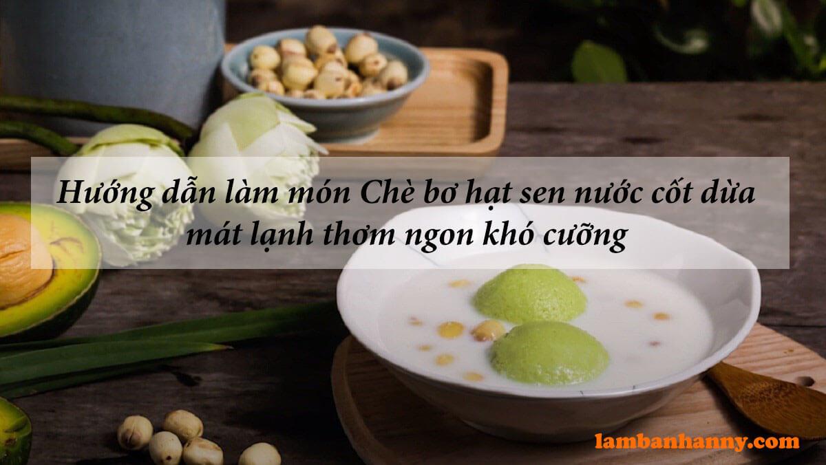 Hướng dẫn làm món Chè bơ hạt sen nước cốt dừa mát lạnh thơm ngon khó cưỡng