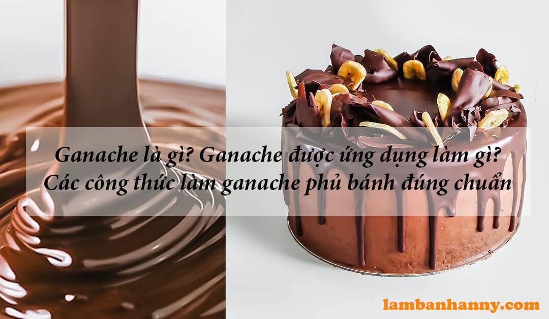 Ganache là gì? Ganache được ứng dụng làm gì? Các công thức làm ganache phủ bánh đúng chuẩn