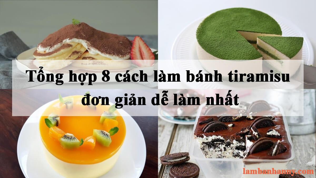 Tổng hợp 8 cách làm bánh tiramisu đơn giản dễ làm nhất