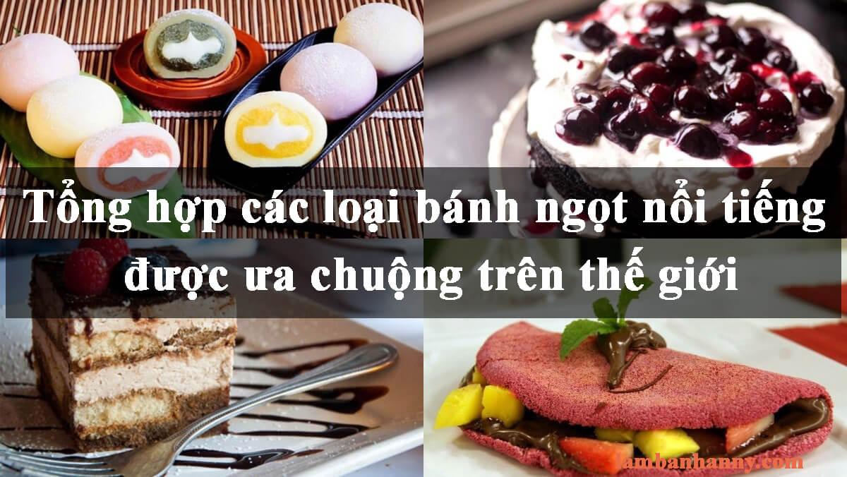 Tổng hợp các loại bánh ngọt nổi tiếng được ưa chuộng trên thế giới