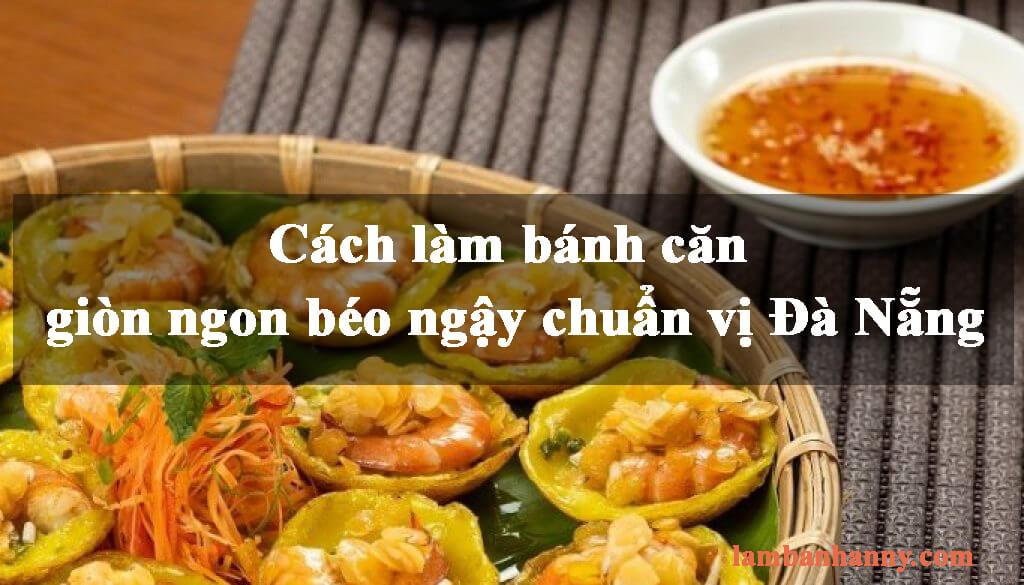 Cách làm bánh căn giòn ngon béo ngậy chuẩn vị Đà Nẵng