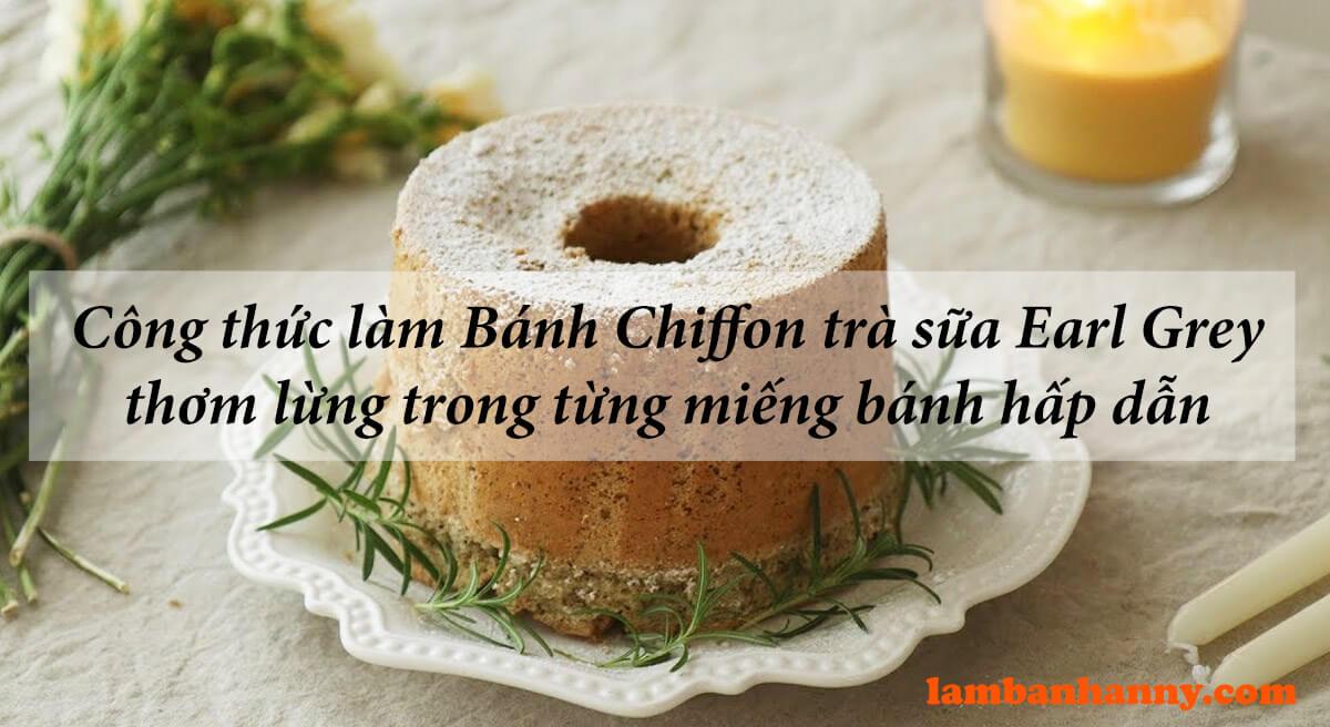 Công thức làm Bánh Chiffon trà sữa Earl Grey thơm lừng hòa quyện trong từng miếng bánh hấp dẫn