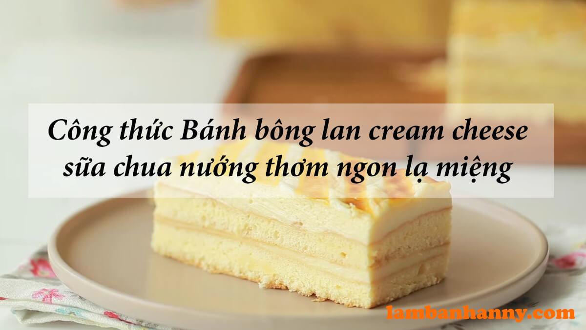 Công thức Bánh bông lan cream cheese sữa chua nướng thơm ngon lạ miệng với cách làm cực dễ dàng