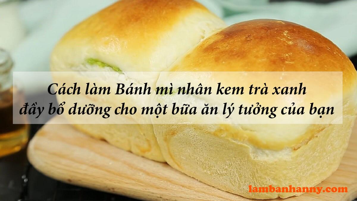 Cách làm Bánh mì nhân kem trà xanh đầy bổ dưỡng cho một bữa ăn lý tưởng của bạn và gia đình