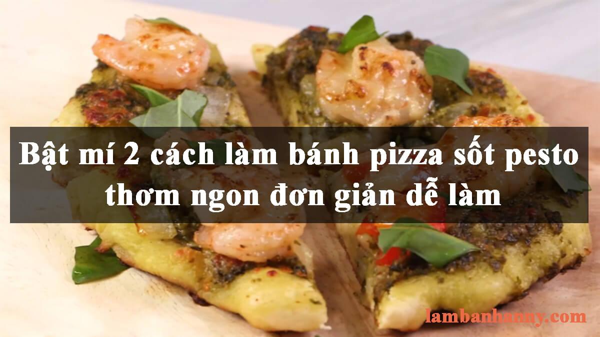 Bật mí 2 cách làm bánh pizza sốt pesto thơm ngon đơn giản dễ làm