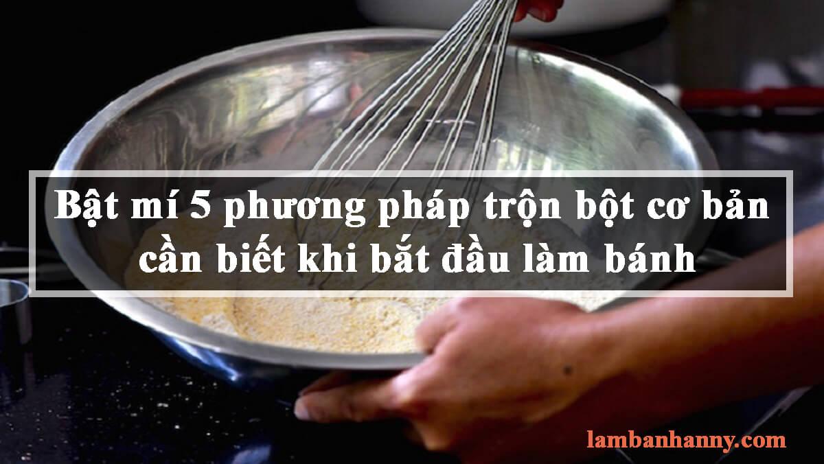Bật mí 5 phương pháp trộn bột cơ bản cần biết khi bắt đầu làm bánh