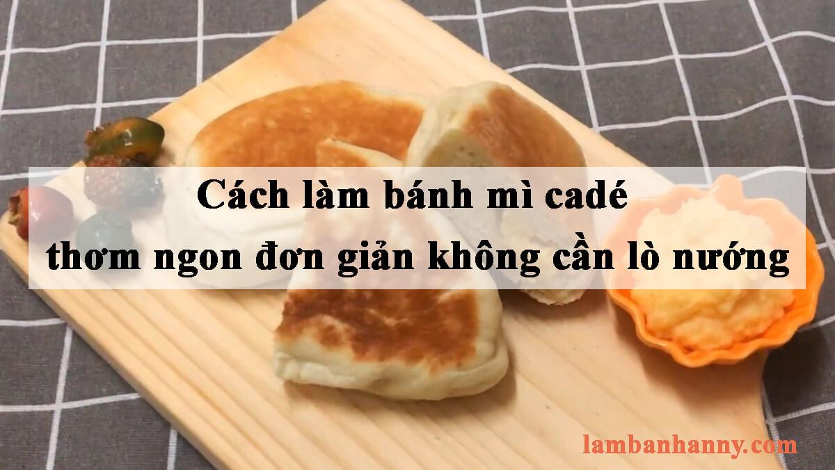 Cách làm bánh mì cadé thơm ngon đơn giản không cần lò nướng
