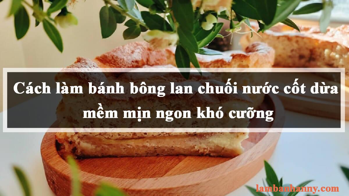 Hướng dẫn cách làm bánh bông lan chuối nước cốt dừa mềm mịn ngon khó cưỡng