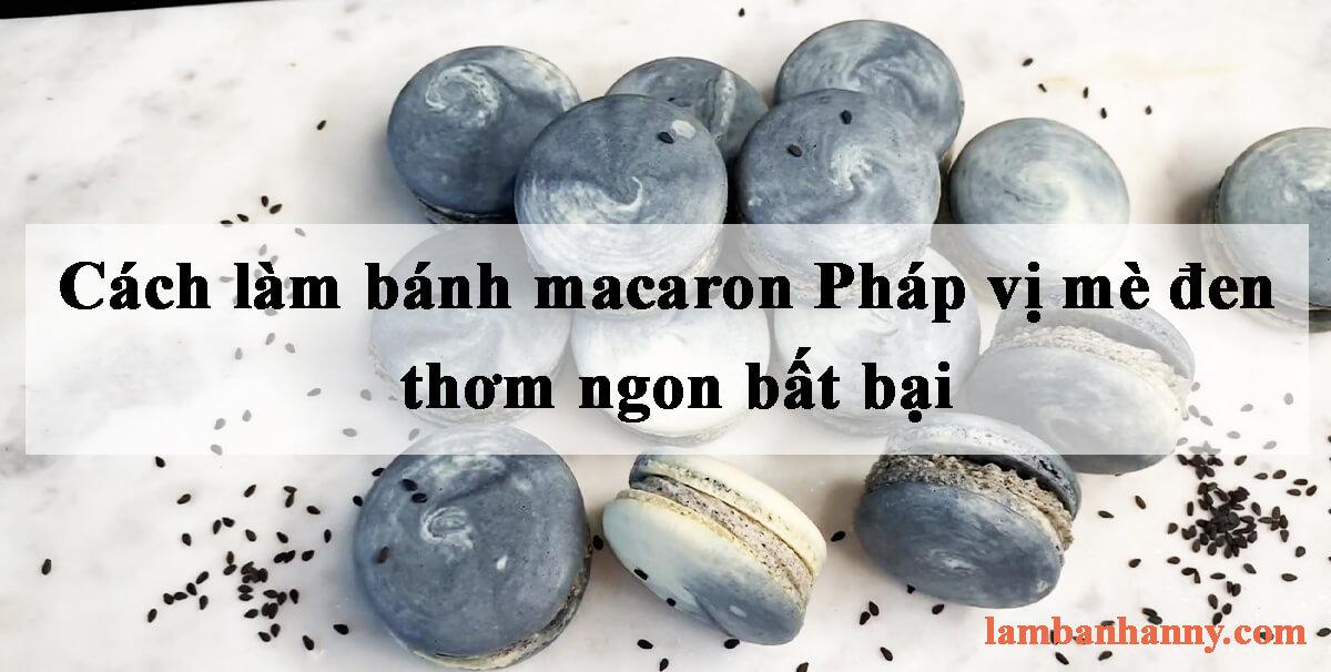 Hướng dẫn cách làm bánh macaron Pháp vị mè đen thơm ngon bất bại