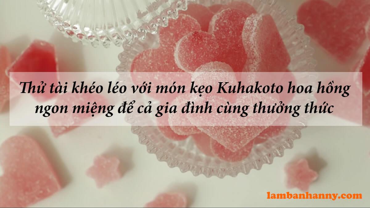Thử tài khéo léo với món kẹo Kuhakoto hoa hồng ngon miệng để cả gia đình cùng thưởng thức