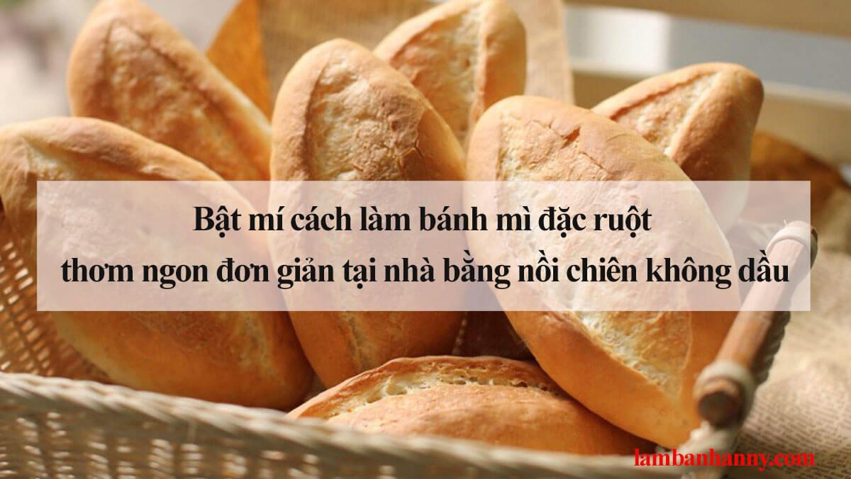 Bật mí cách làm bánh mì đặc ruột thơm ngon đơn giản tại nhà bằng nồi chiên không dầu