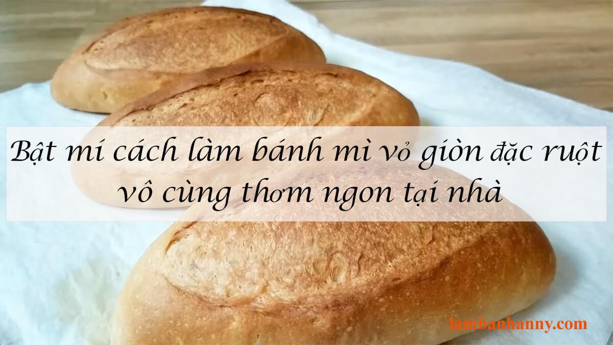 Bật mí cách làm bánh mì vỏ giòn đặc ruột vô cùng thơm ngon tại nhà