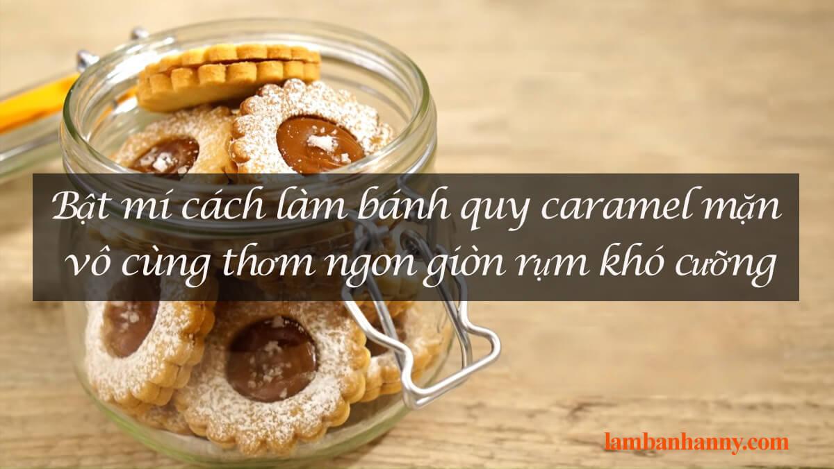 Bật mí cách làm bánh quy caramel mặn vô cùng thơm ngon giòn rụm khó cưỡng
