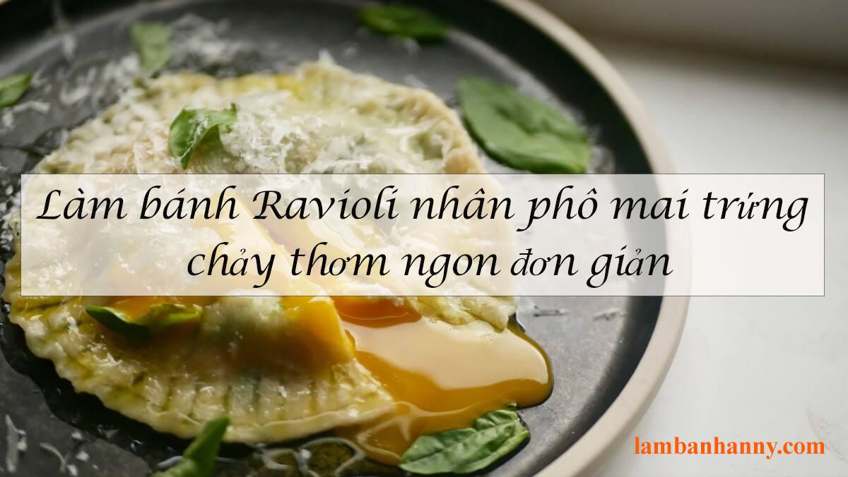 Hướng dẫn cách làm bánh Ravioli nhân phô mai trứng chảy thơm ngon đơn giản